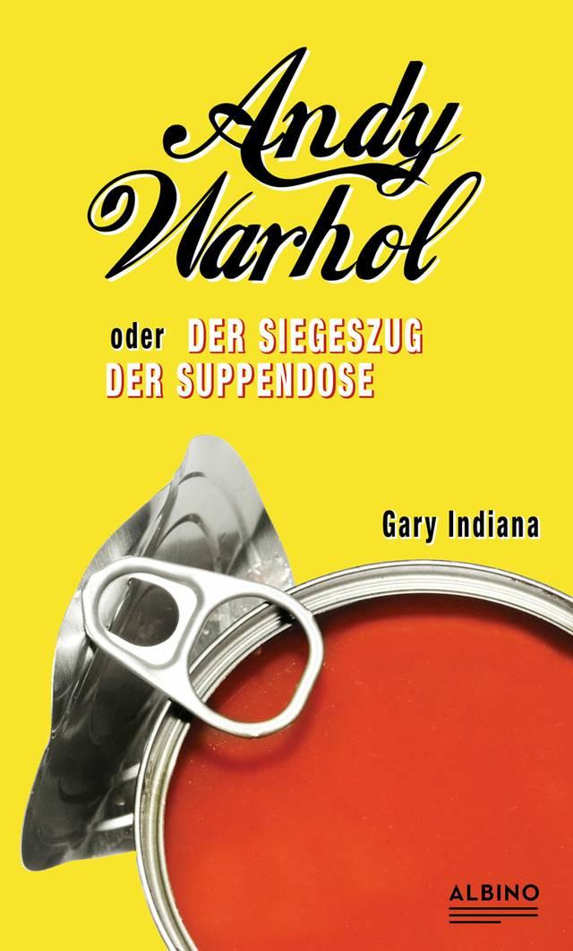 Gary Indiana: Andy Warhol oder: Der Siegeszug der Suppendose,