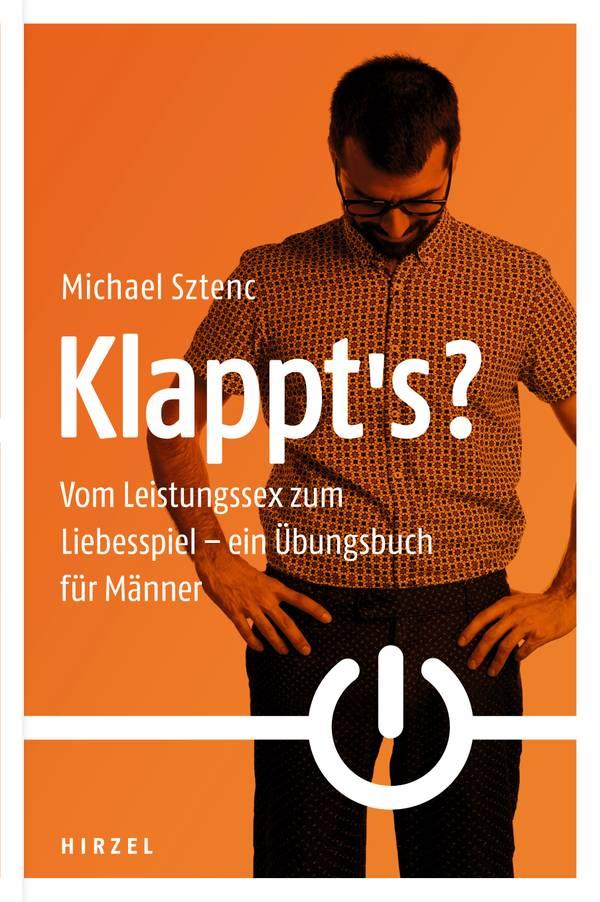 """Michael Sztenc: """"Klappt's? Vom Leistungssex zum Liebesspiel – Ein Übungsbuch für Männer"""""""