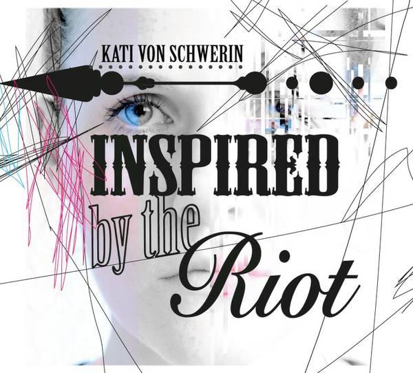 Kati von Schwerin - Inspired by the Riot