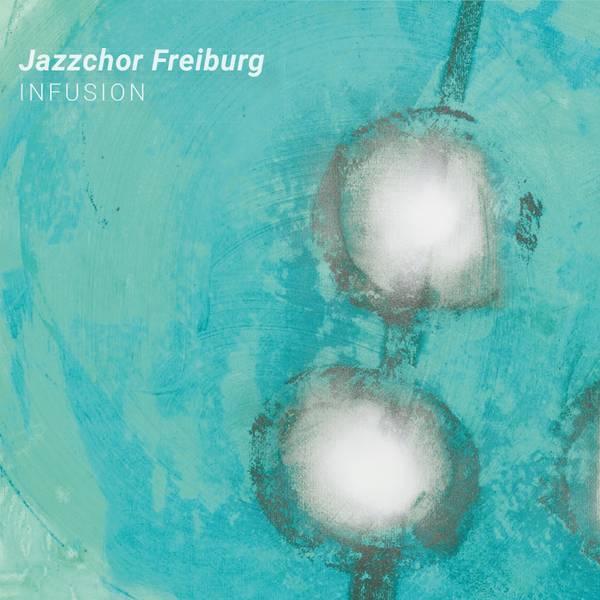 Jazzchor_Freiburg_Infusion_digi.indd
