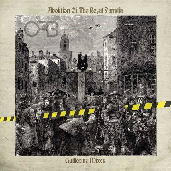 "The Orb ""Abolition of The Royal Familia - Guillotine Mixes"""